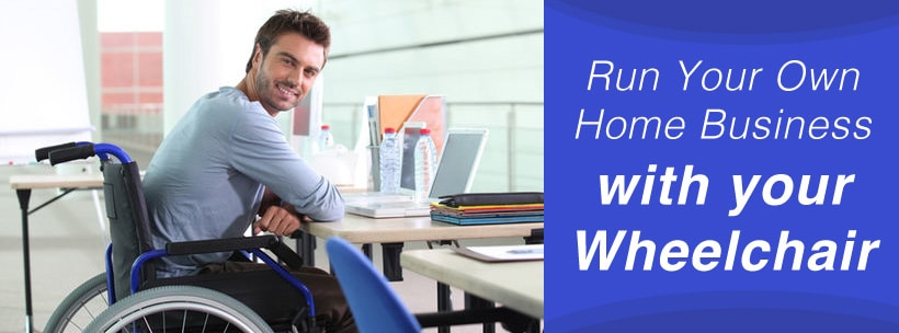 Run Your Own Home Business with your Wheelchair