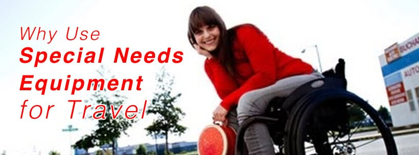 Why Use Special Needs Equipment for Travel