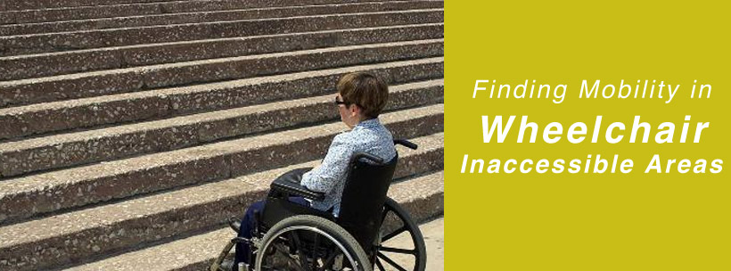 Finding Mobility in Wheelchair Inaccessible Areas