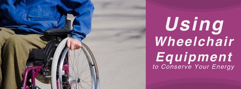 Using Wheelchair Equipment to Conserve Your Energy