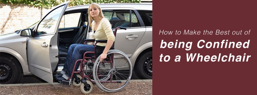 How to Make the Best out of being Confined to a Wheelchair
