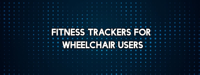 Fitness Trackers for Wheelchairs
